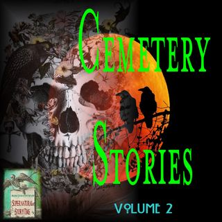 Cemetery Stories | Volume 2 | Podcast E126
