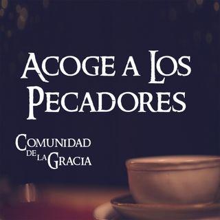 01 Acoge a los Pecadores | La Comunidad de la Gracia | Pastor José Prado