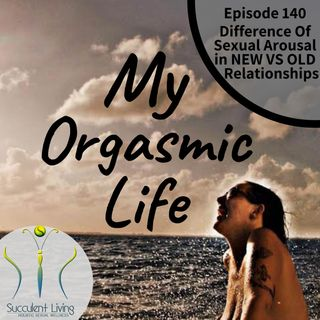 Difference Between Sexual Arousal In A New VS Old Relationship- EP 140