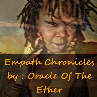 Episode 7 - Empath Chronicles by Oracle Of The Ether Sexual Energy