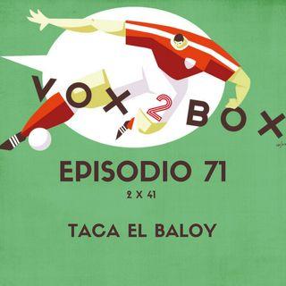 Episodio 71 (2x41) - Taca el Baloy