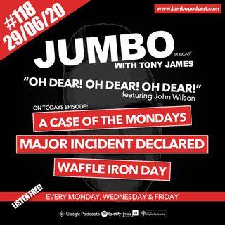 Jumbo Ep:118 - 29.06.20 - OH DEAR! OH DEAR! OH DEAR!