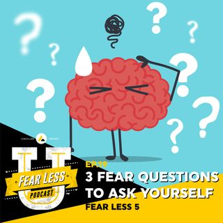 Fear Less University - Ep.19: 3 Questions to Ask Yourself When Experiencing Fear - A Fear Less 5 with Coach Lain