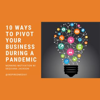 10 Ways to Pivot Your Business During a Pandemic