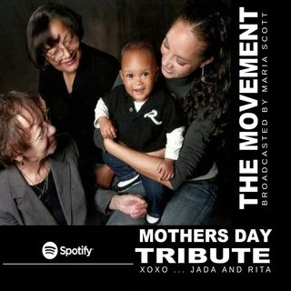 THE MOVEMENT, Broadcasted by MARIA SCOTT :  MOTHERS DAY TRIBUTE