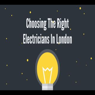 Choosing The Right Electricians In London