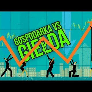 Giełda odkleiła się od gospodarki czy może gospodarka od rynków finansowych?