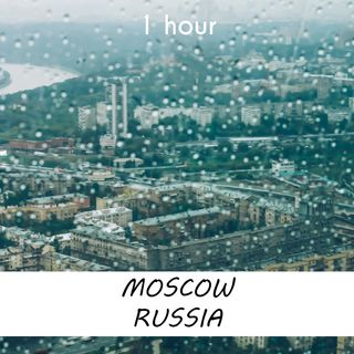 Moscow, Russia | 1 hour RAIN Sound Podcast | White Noise | ASMR sounds for deep Sleep | Relax | Meditation | Colicky