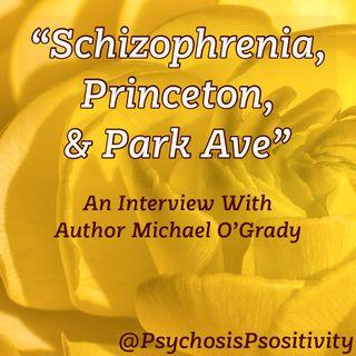 """Schizophrenia, Princeton, & Park Ave"": An Interview With Author Michael O'Grady"
