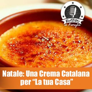 "Natale: Una Crema Catalana per ""La tua Casa"""