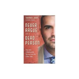 Never Argue With A Dead Person:  An Evening With Medium Thomas John