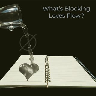 What's Blocking Loves Flow To You?