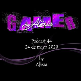 AlexiaGamer_Podcast44_24may20