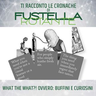 What the What?! Ovvero: buffini e curiosini