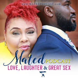 Black Men Don't Cheat: Mated Podcast-Episode 57