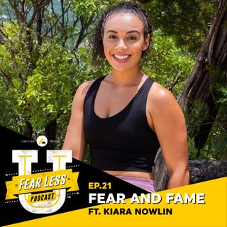 Fear Less University - Ep. 21: Fear and Fame ft. Kiara Nowlin
