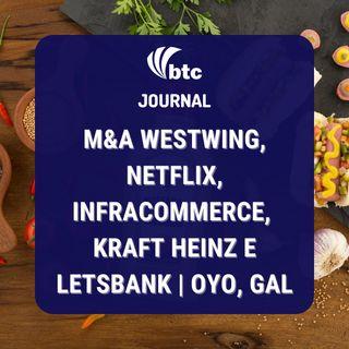 M&A Westwing, Netflix, Infracommerce, Kraft Heinz e LetsBank | Oyo, Gal | BTC Journal 30/09/21