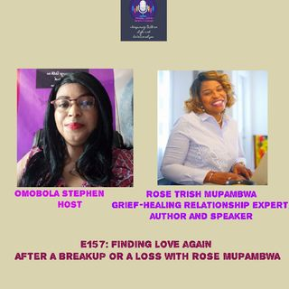 E157: Finding Love Again After A Breakup Or A Loss With Rose Mupambwa