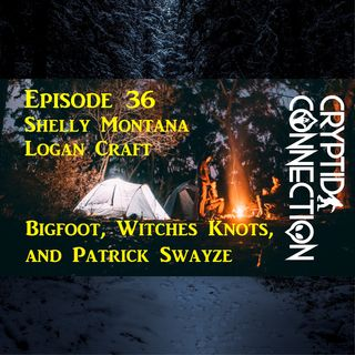 Episode 36 Bigfoot, Witches Knots, and Patrick Swayze