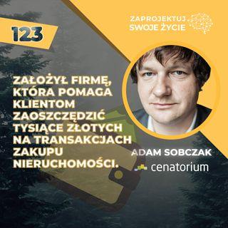 Adam Sobczak-jak zrewolucjonizował rynek nieruchomości-Cenatorium