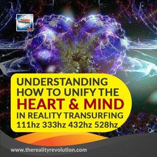 Understanding How To Unify The Heart And Mind in Reality Transurfing 111hz 432hz 528hz 777hz 963hz