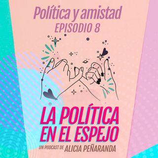 Ep. 8 Política y amistad