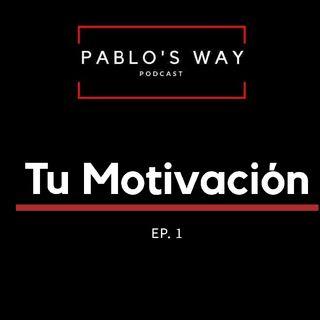 Pablo's Way Podcast Ep.1 Tu motivacion