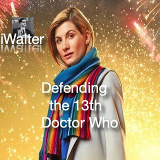 iWalter - Defending the 13th Doctor Who