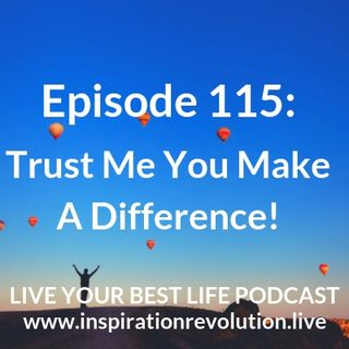 Ep 115 - Trust Me It's Making A Difference