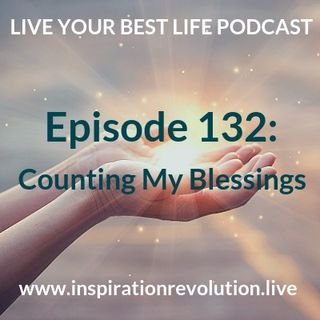 Ep 132 - Counting My Blessings