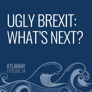 Ugly Brexit: What's Next? [Episode 34]