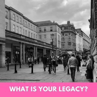What Type of Legacy Do You want To Leave?