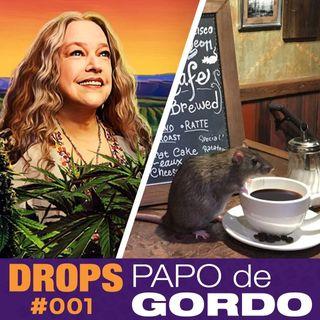 Drops Papo de Gordo 001 - Ratos, café e um baseado