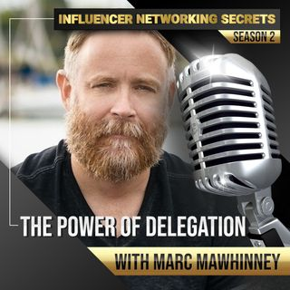 🎧 The Power of Delegation with Marc Mawhinney