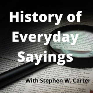 History of Everyday Sayings
