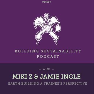 BS34 - Pt 2 - Earth Building a trainee's perspective - Miki Z & Jamie Ingle