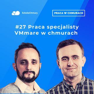 Odc. #27 Praca specjalisty VMmare w chmurach.  Gość: Maciej Lelusz