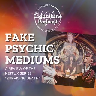 Fake Psychic Mediums | The Lightshine Podcast Special Release