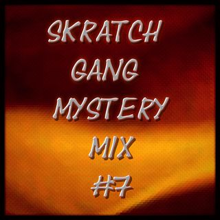 Skratch Gang Mystery Mix #7