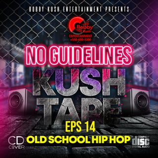 BOBBY KUSH PRESENTS NO GUIDELINES EPS 14 [OLD SCHOOL HIP HOP]