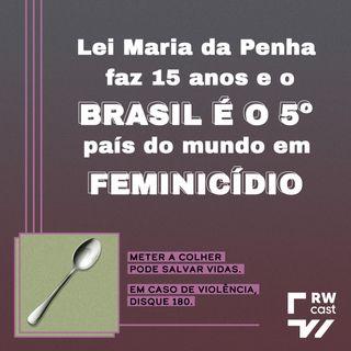 Lei Maria da Penha faz 15 anos e País é 5º no mundo em feminicídio