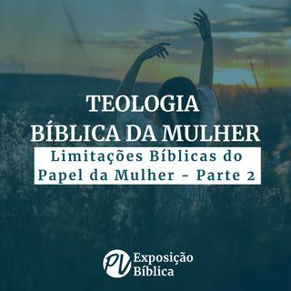 Teologia Bíblica da Mulher - Limitações Bíblicas do Papel da Mulher Parte 2