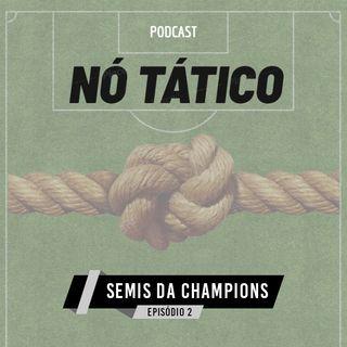 NóTático #2 - Prévia: Semis da Champions League