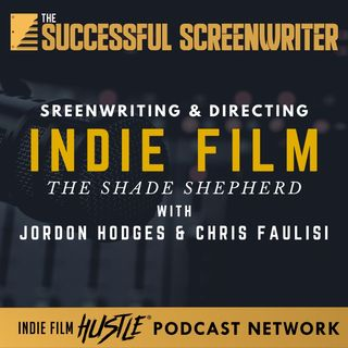 Ep19 - Screenwriting and Directing Indie Film: The Shade Shepherd