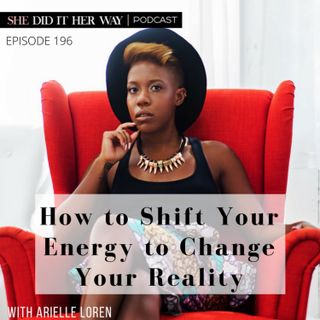 SDH196: How to Shift Your Energy to Change Your Reality with Arielle Loren