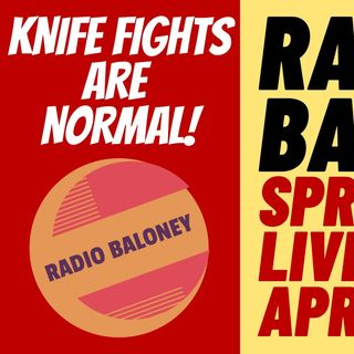 KNIFE FIGHTS ARE NORMAL! Radio Baloney Live Stream #2