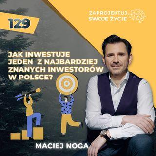 Seryjny inwestor z awersją do nudy - Maciej Noga