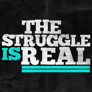 The Struggle Is Real (4) - Our Story