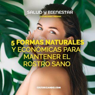 5 formas naturales y económicas para mantener el rostro sano • Salud y Bienestar - Culturizando