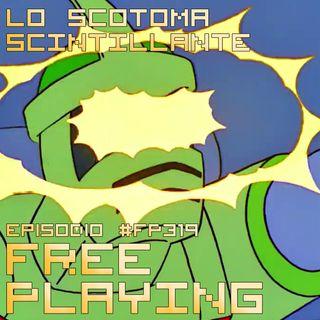 Free Playing #FP319: LO SCOTOMA SCINTILLANTE